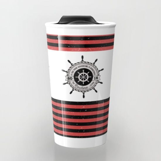 If you think adventure is dangerous try routine, it's lethal: black and red stripes,nautical travel mug, custom surface design