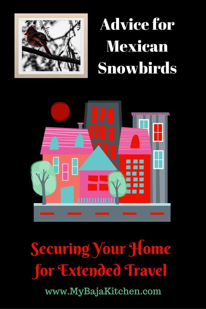 Advice For Mexican Snowbirds: Securing Your Home For Extended Travel