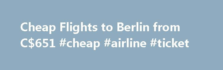 Cheap Flights to Berlin from C$651 #cheap #airline #ticket http://cheap.remmont.com/cheap-flights-to-berlin-from-c651-cheap-airline-ticket/  #cheap flights to berlin # Cheap Flights to Berlin Berlin overview Berlin's history is tragic, but its future as Germany's cultural heartbeat remains full of light. Today's Berlin is graced with grand museums, superb theaters, trendy restaurants and cafés, packed pubs and stylish boutiques. Travellers heading to Germany on Berlin flights will be…