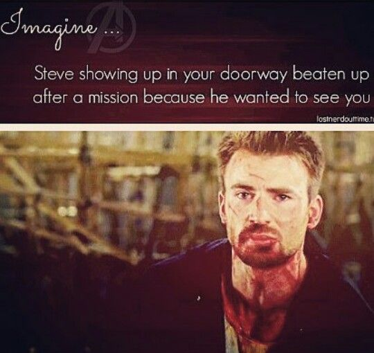 """My doorbell rang and I ran to open it in fear it was bad news. I gasped when I saw Steve standing there beaten and bruised. """"Steve?"""" I ask and he grins at me. """"I wanted to see my girl."""" He responds and I let him in my house and to the living room."""