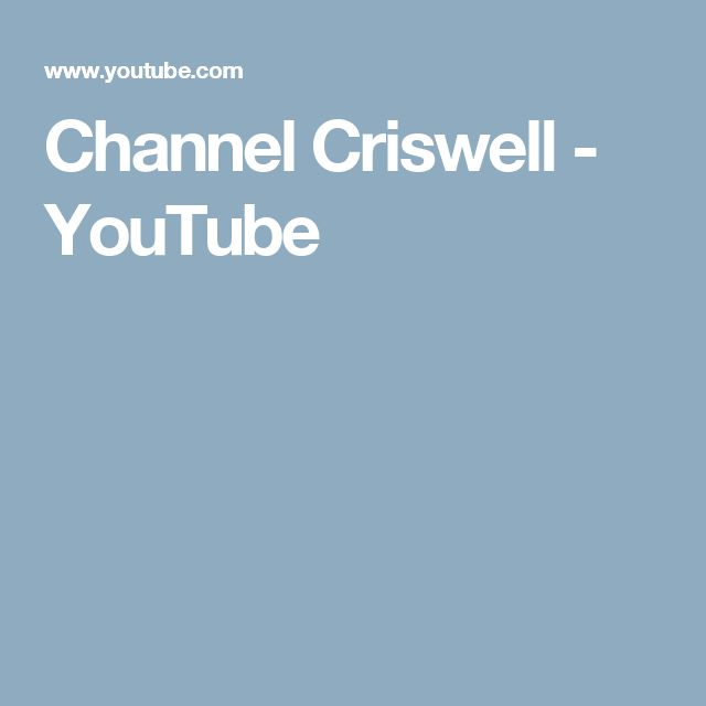Channel Criswell - YouTube