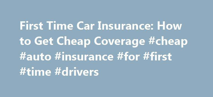 First Time Car Insurance: How to Get Cheap Coverage #cheap #auto #insurance #for #first #time #drivers http://las-vegas.remmont.com/first-time-car-insurance-how-to-get-cheap-coverage-cheap-auto-insurance-for-first-time-drivers/  # First Time Car Insurance: How to Get Cheap Coverage Contents Being a first-time car insurance buyer can be a tad overwhelming as there are just so many options to pick from. The huge number of car insurance commercials promising huge payment cuts don t help either…
