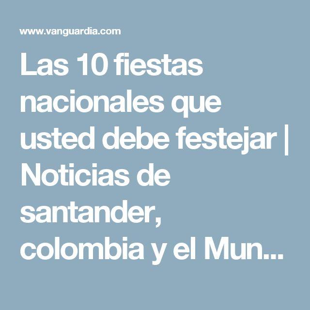 Las 10 fiestas nacionales que usted debe festejar | Noticias de santander, colombia y el Mundo | Vanguardia.com