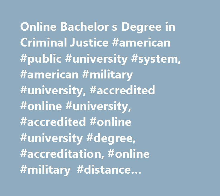 Online Bachelor s Degree in Criminal Justice #american #public #university #system, #american #military #university, #accredited #online #university, #accredited #online #university #degree, #accreditation, #online #military #distance #learning, #amu, #online #degree #programs, #online #university #degree #programs, #online #education, #online #university, #online #distance #learning #university, #army #distance #learning, #military #university, #military #studies, #military #tuition…