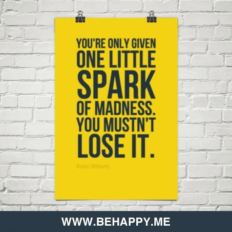 You're+only+given+one+little+spark+of+madness.+you+mustn't+lose+it.+by+Robin+Williams+#81183