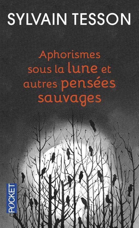 Aphorismes sous la lune et autres pensées sauvages - Sylvain Tesson