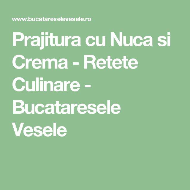 Prajitura cu Nuca si Crema - Retete Culinare - Bucataresele Vesele