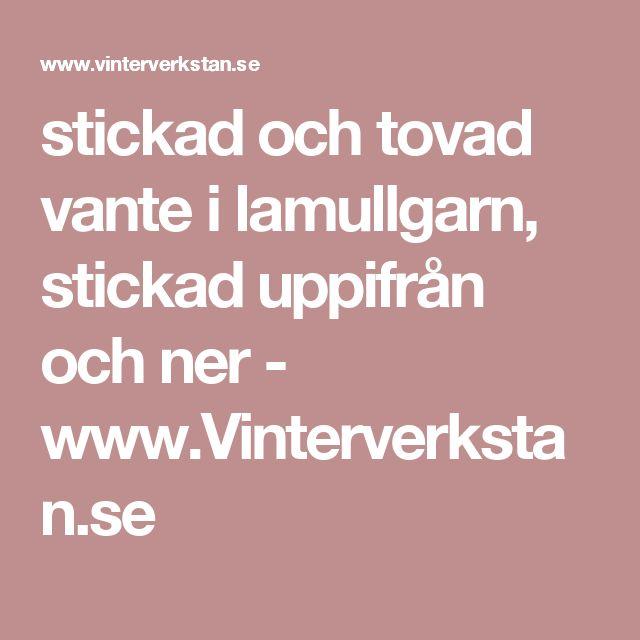 stickad och tovad vante i lamullgarn, stickad uppifrån och ner - www.Vinterverkstan.se