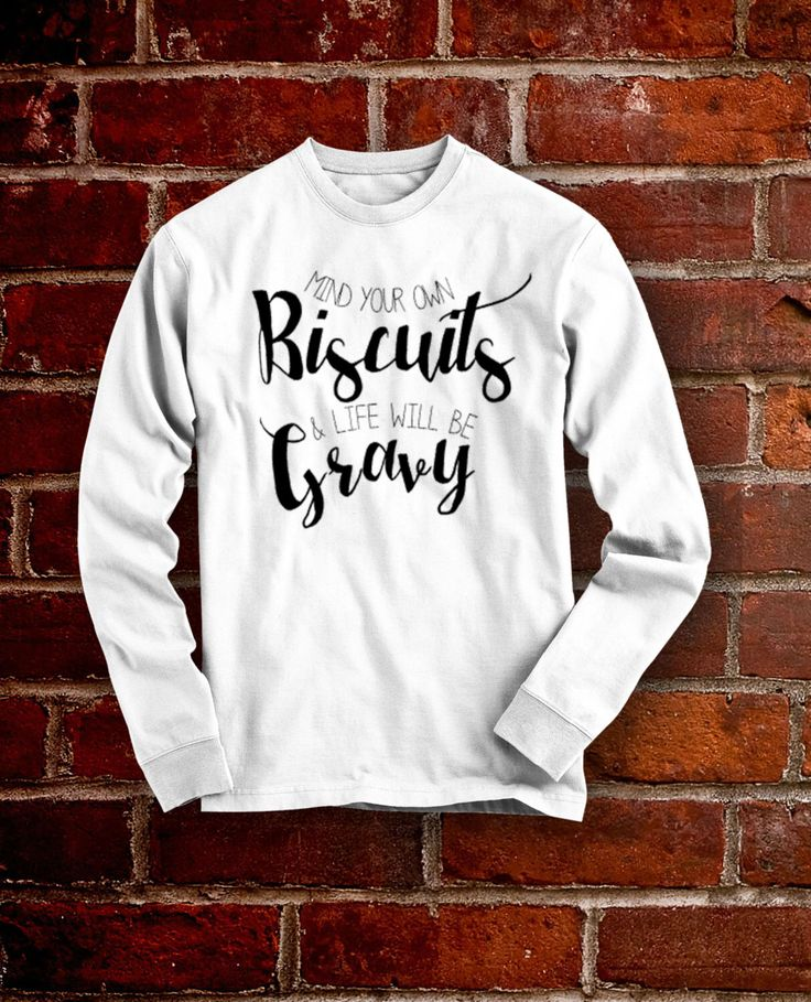 Biscuits and Gravy Long Sleeve Shirt- Southern Sayings Shirt Southern Girl Shirt Southern Belle Shirt Simply Southern Shirt  Country by VergeOfWisteria on Etsy https://www.etsy.com/listing/248483228/biscuits-and-gravy-long-sleeve-shirt