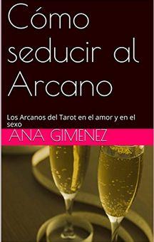 Ana Tarot: COMO SEDUCIR AL ARCANO