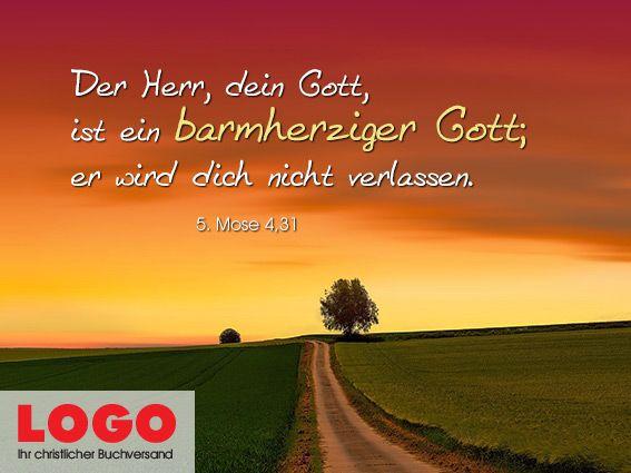 Der Herr Dein Gott Ist Ein Barmherziger Gott Er Wird Dich Nicht Verlassen 5 Mose 4 31 Logobuchversand Anze Christliche Spruche Bibel Zitate Christlich