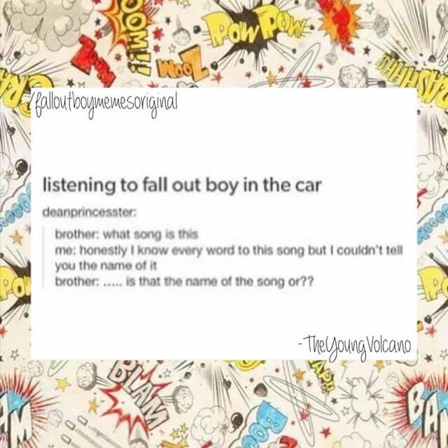 I havent heard a fall out boy song in my car unless its pandora