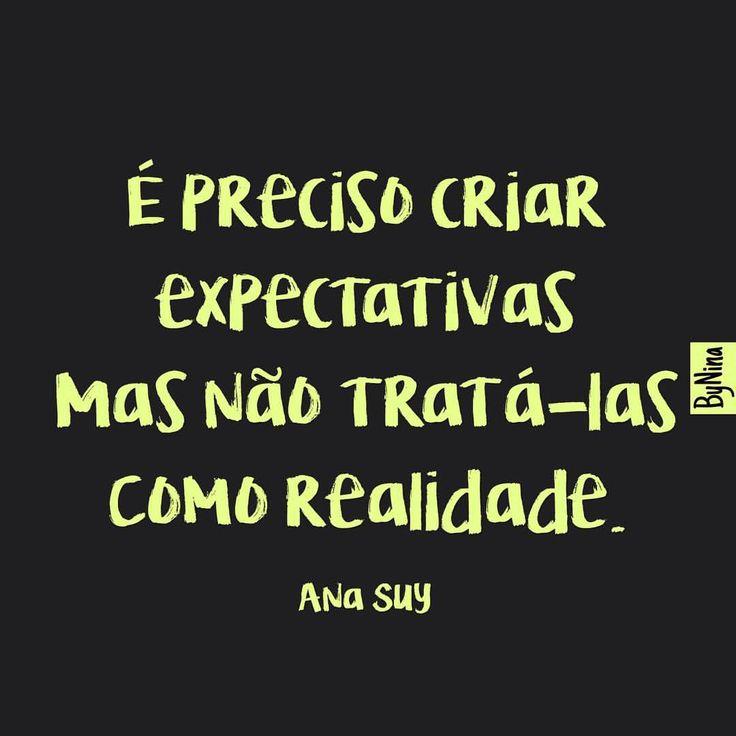 """PARA A GERAÇÃO """"NÃO CRIE EXPECTATIVAS"""" Só evita """"criar expectativas"""" quem crê não poder suportar a frustração. De minha parte, crio expectativas - aos montes. As chamo de vontades, desejos e sonhos. Trabalho em prol delas, sempre meio desconfiada. É..."""