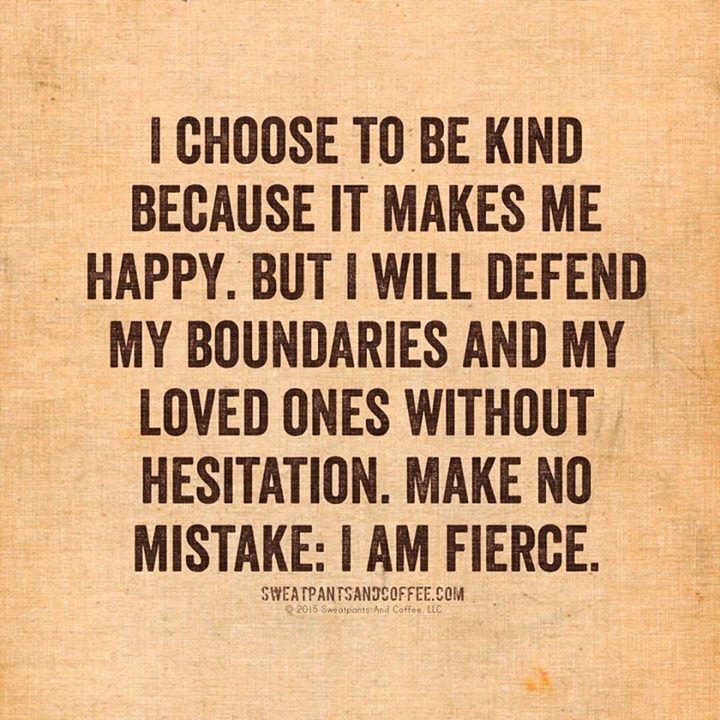 I choose to be kind......but....I'm not the same person anymore. I will not hesitate to call you out on your bull shit.