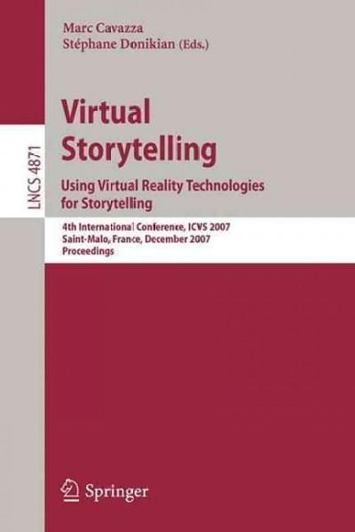 Virtual Storytelling: Using Virtual Reality Technologies for Storytelling: 4th International Conference, Icvs 200...
