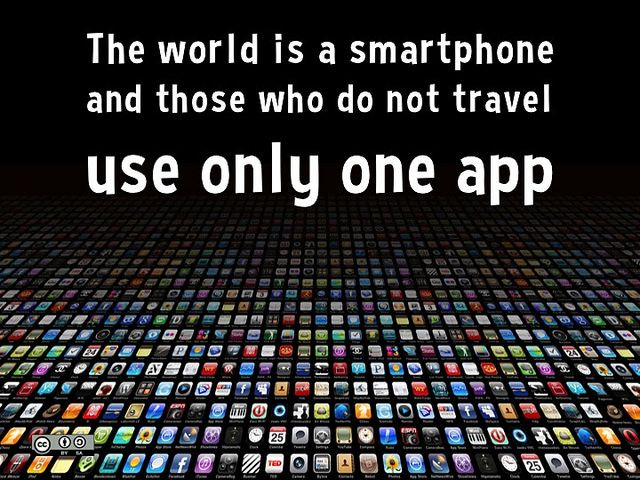 The world is a smartphone and those who do not travel use only one app