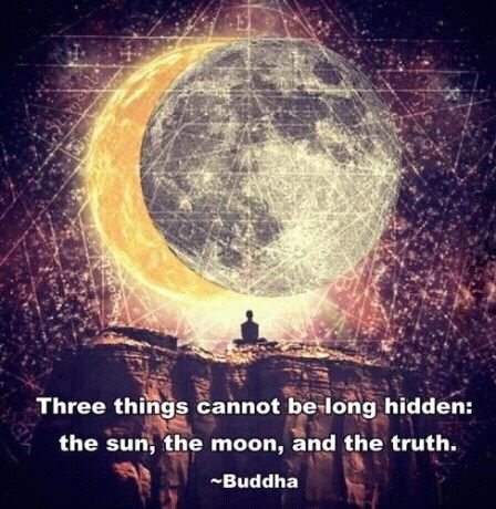 Three things cannot be long hidden: the sun, the moon, and the truth. | Gautama Buddha Picture Quotes | Quoteswave