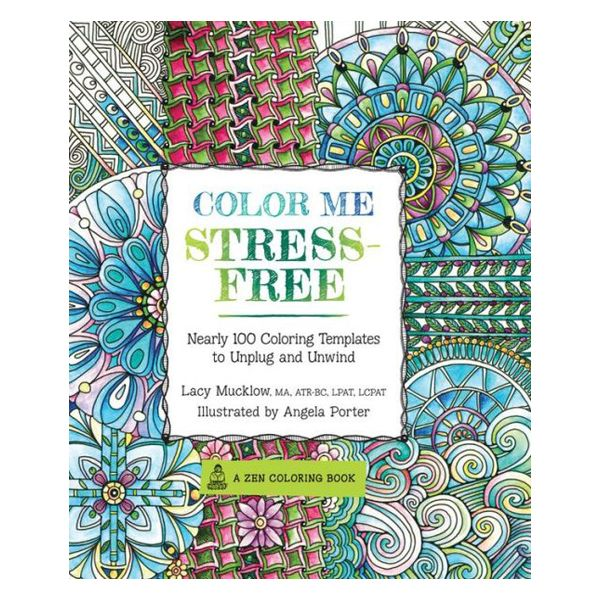 Lacy Mucklow Color Me Stress Free Nearly 100 Coloring Templates To Unplug And Unwind