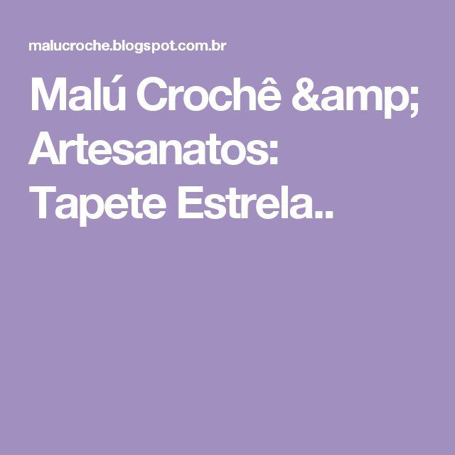 Malú Crochê & Artesanatos: Tapete Estrela..
