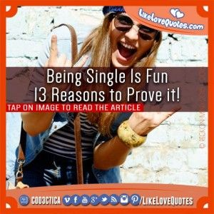 Being Single Is Fun – 13 Reasons to Prove it!