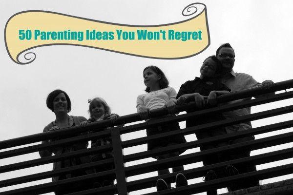 50 parenting ideas you won't regretRaised God, 50 Ideas, Parenting Tips, Fifty Parents, Stuff, 50 Parents, Won T Regret, God Parents, Parents Ideas