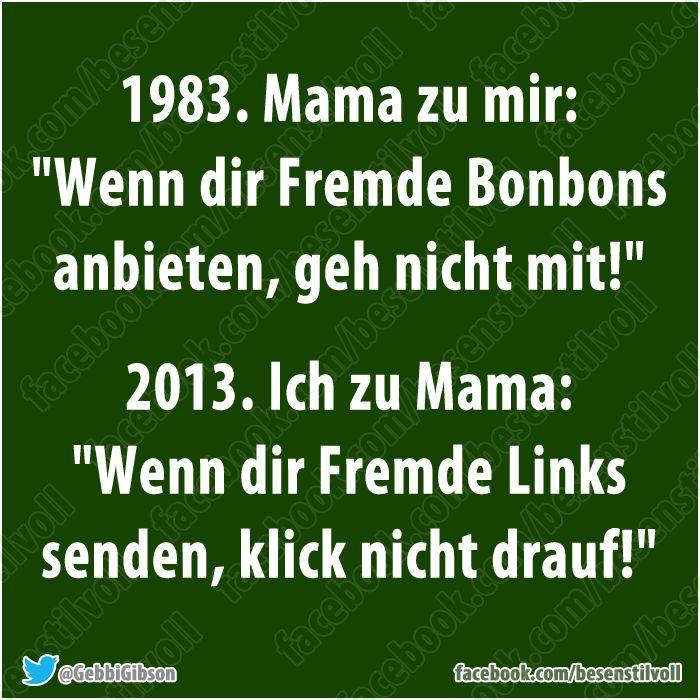 1983: Mama zu mir: Wenn Dir Fremde Bonbons anbieten... 2013: Ich zu Mama; Wenn Dir Fremde Links senden...