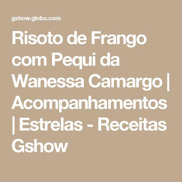 Risoto de Frango com Pequi da Wanessa Camargo | Acompanhamentos | Estrelas - Receitas Gshow