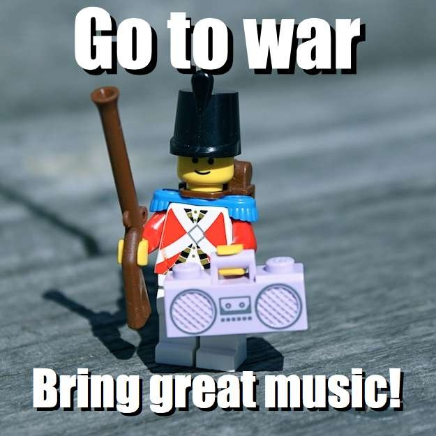Go to war - Bring great music! via brickmeme.com