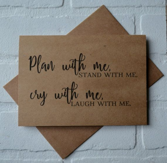 Shes always there for you. Now youre planning your wedding and youre going to need her a whole lot more! Ask that special someone to be that person in your wedding with this card that says just that!! Printed on *kraft card and comes with envelope. PRINTING ============ Outside: Plan with me, stand with me, cry with me, laugh with me. Inside: Will you be my bridesmaid? Listing includes 1 card and A7 envelope (5.25 x 7.25). These items are printed and already to be shipped!!!! If personal...