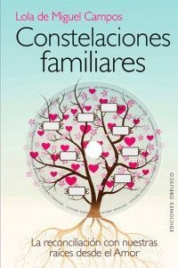 Constelaciones familiares. La reconciliación con nuestras raíces desde el Amor  Lola de Miguel Campos  Ediciones Obelisco