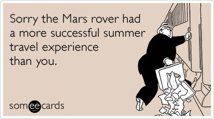 Sorry the Mars rover had a more successful summer travel experience than you.Google Image, Summertime Blue, Summer Travel, Success Summer, Google Search, Ecards 3, Seasons Ecards