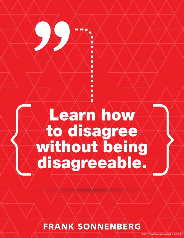 """Learn how to disagree without being disagreeable."" ~ Frank Sonnenberg #Opinions #FrankSonnenberg"