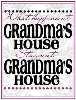 What happens at Grandma's house stays at Grandma's house :)