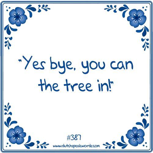 Ja doei, je kunt de boom in.