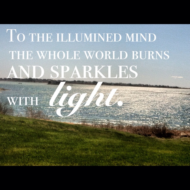 "Emerson Nature Quotes: ""To The Illuminated Mind The Whole World Burns And"