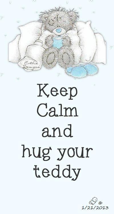 If all else fails hug your teddy bear
