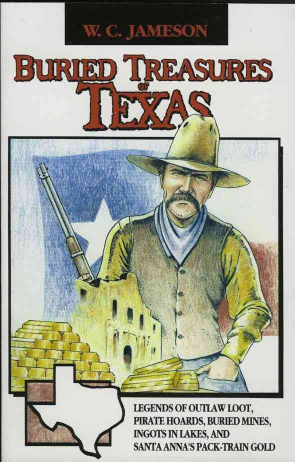 "Buried Treasures of Texas: Legends of Outlaw Loot, Pirate Hoards, Buried Mines, Ingots in Lakes, and Santa Anna's Pack-Train Gold, by W. C. Jameson (1991). ""The stories in this book are ultimately the products of the people of Texas - their experiences, their adventures, their lust for exploration and wealth and good stories."" (Introduction)"