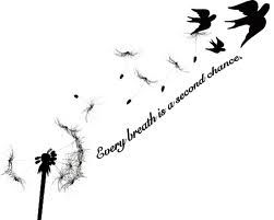 """""""Every breath is a second chance"""""""