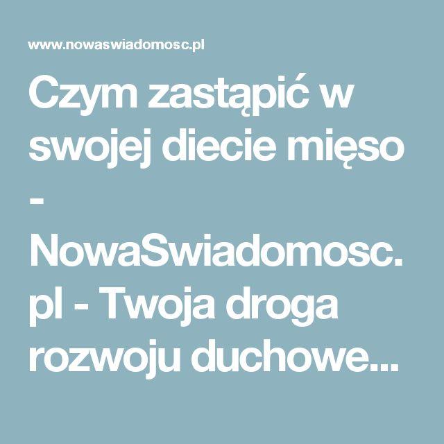 Czym zastąpić w swojej diecie mięso - NowaSwiadomosc.pl - Twoja droga rozwoju duchowego
