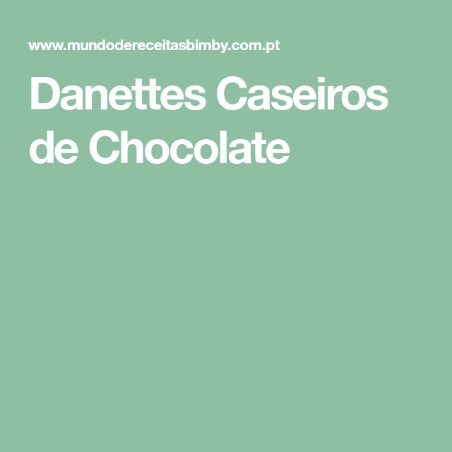 Danettes Caseiros de Chocolate