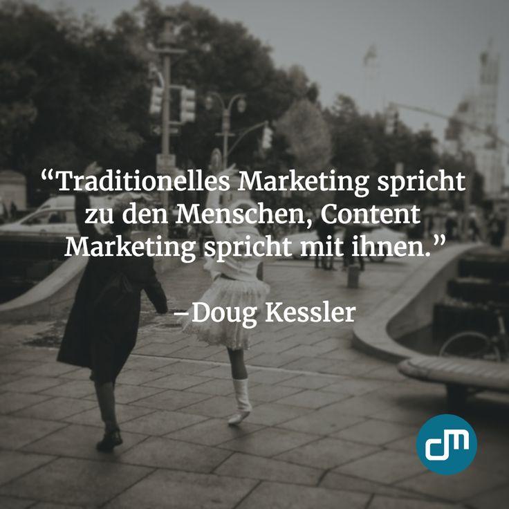 """""""Traditionelles Marketing spricht zu den Menschen, Content Marketing spricht mit ihnen."""" - Doug Kessler"""