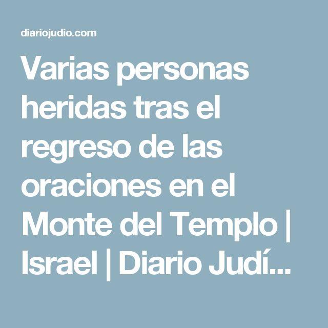Varias personas heridas tras el regreso de las oraciones en el Monte del Templo | Israel | Diario Judío México