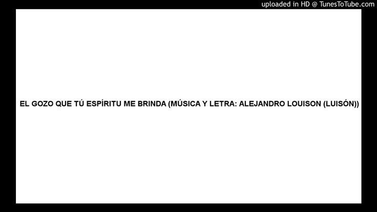 EL GOZO QUE TÚ ESPÍRITU ME BRINDA (MÚSICA Y LETRA: ALEJANDRO LOUISON (LU...