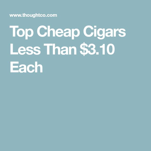 Top Cheap Cigars Less Than $3.10 Each