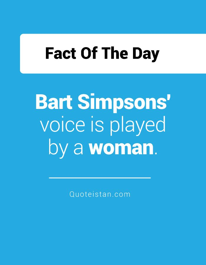 Bart Simpsons' voice is played by a woman. http://www.quoteistan.com/2016/09/bart-simpsons-voice-is-played-by-woman.html