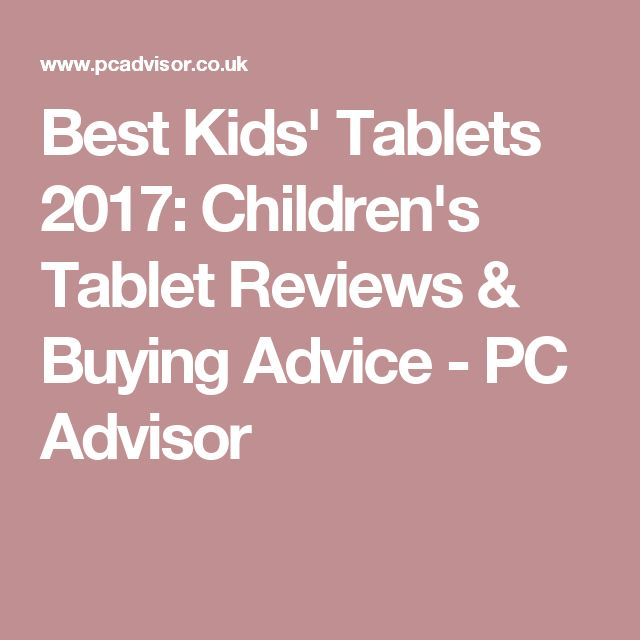 Best Kids' Tablets 2017: Children's Tablet Reviews & Buying Advice - PC Advisor