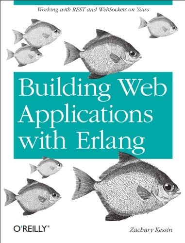 Building Web Applications with Erlang: Working with REST and Web Sockets on Yaws by Zachary Kessin. $14.24. Publication: June 14, 2012
