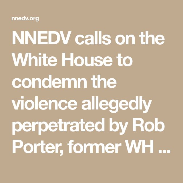 NNEDV calls on the White House to condemn the violence allegedly perpetrated by Rob Porter, former WH aide - NNEDV