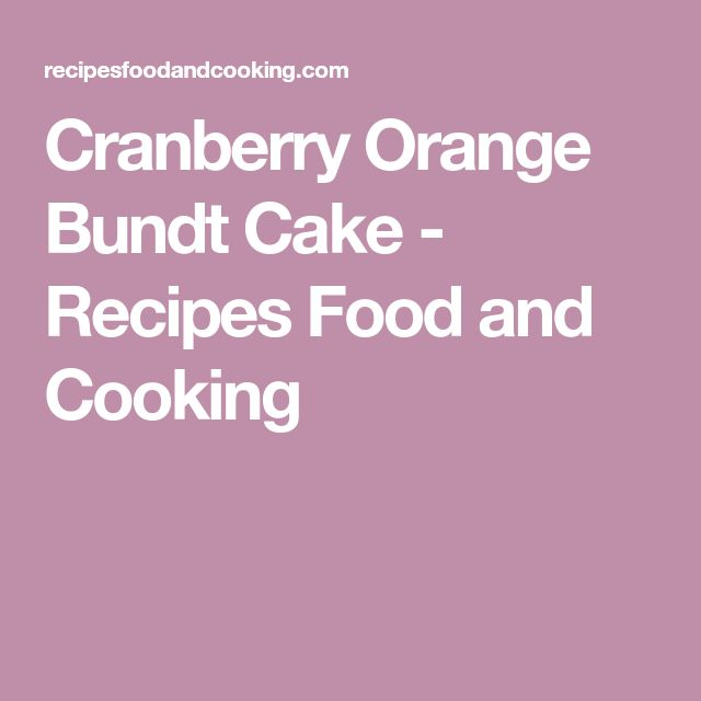 Cranberry Orange Bundt Cake - Recipes Food and Cooking