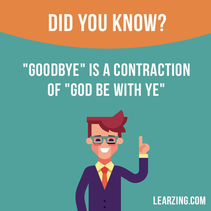 "Did you know? ""Goodbye"" is a contraction of ""God be with ye""."
